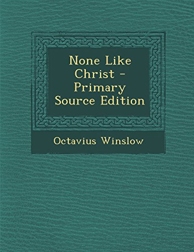 9781295783588: None Like Christ - Primary Source Edition