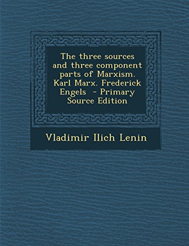 9781295784363: The three sources and three component parts of Marxism. Karl Marx. Frederick Engels - Primary Source Edition