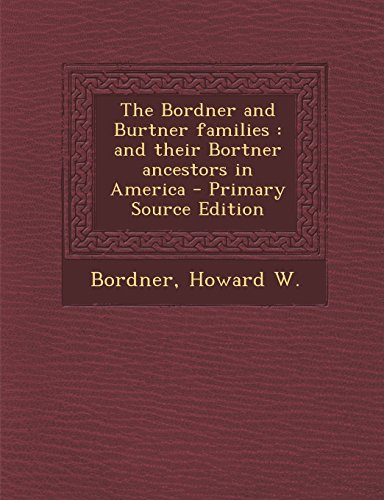 9781295784790: The Bordner and Burtner families: and their Bortner ancestors in America