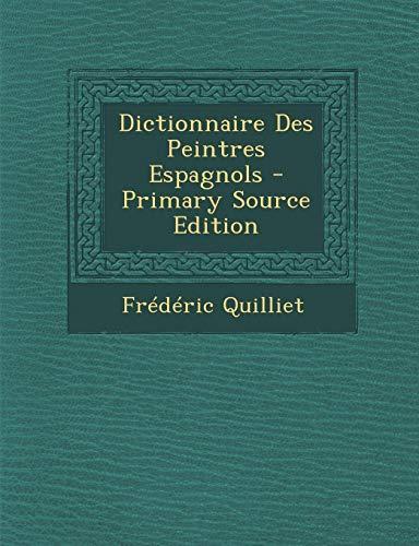 Dictionnaire Des Peintres Espagnols - Primary Source: Frédéric Quilliet