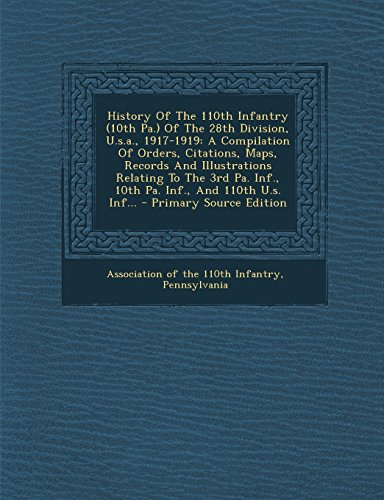 9781295785797: History Of The 110th Infantry (10th Pa.) Of The 28th Division, U.s.a., 1917-1919: A Compilation Of Orders, Citations, Maps, Records And Illustrations ... Inf., 10th Pa. Inf., And 110th U.s. Inf...