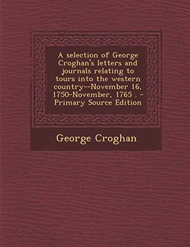 9781295786794: A selection of George Croghan's letters and journals relating to tours into the western country--November 16, 1750-November, 1765 .
