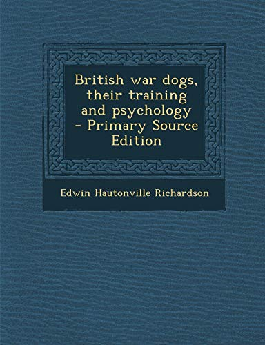 9781295789382: British war dogs, their training and psychology  - Primary Source Edition
