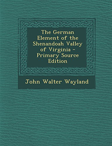 9781295790050: The German Element of the Shenandoah Valley of Virginia - Primary Source Edition