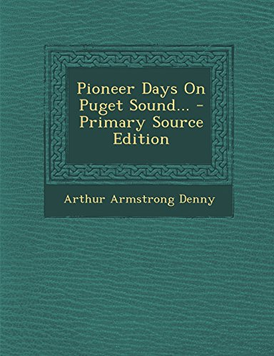 9781295790524: Pioneer Days On Puget Sound... - Primary Source Edition
