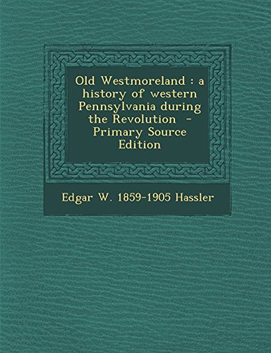 9781295792726: Old Westmoreland: a history of western Pennsylvania during the Revolution