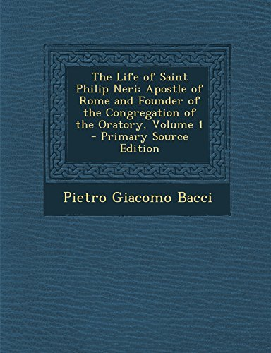 9781295793204: The Life of Saint Philip Neri: Apostle of Rome and Founder of the Congregation of the Oratory, Volume 1