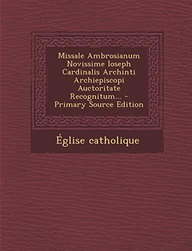 Missale Ambrosianum Novissime Ioseph Cardinalis Archinti Archiepiscopi