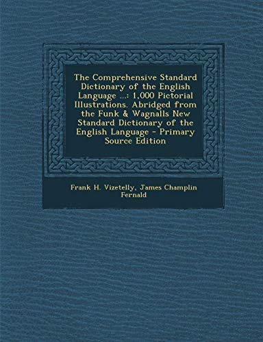 9781295795505: The Comprehensive Standard Dictionary of the English Language ...: 1,000 Pictorial Illustrations. Abridged from the Funk & Wagnalls New Standard Dictionary of the English Language