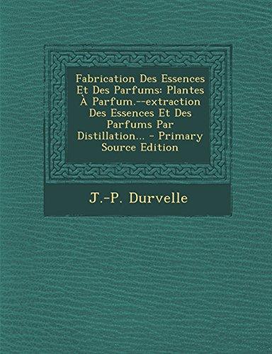 9781295795567: Fabrication Des Essences Et Des Parfums: Plantes À Parfum.--extraction Des Essences Et Des Parfums Par Distillation... (French Edition)