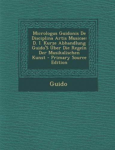 9781295795840: Micrologus Guidonis De Disciplina Artis Musicae: D. I. Kurze Abhandlung Guido'S Über Die Regeln Der Musikalischen Kunst (Latin Edition)