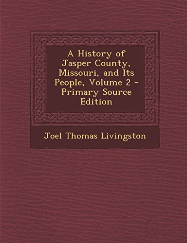 9781295796892: A History of Jasper County, Missouri, and Its People, Volume 2