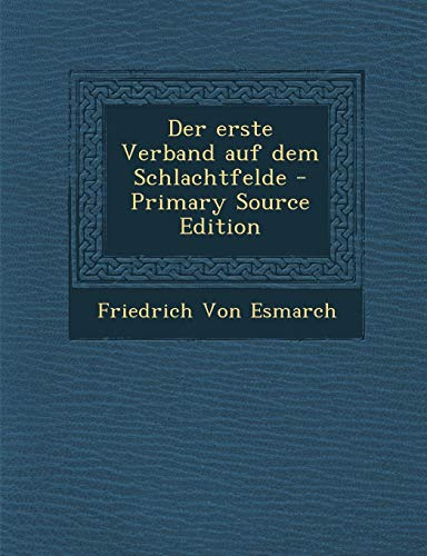 9781295798544: Der Erste Verband Auf Dem Schlachtfelde - Primary Source Edition