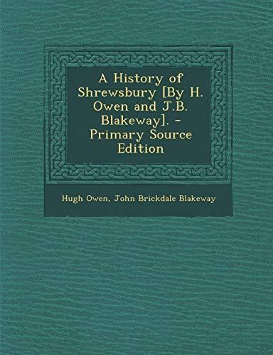 9781295799725: A History of Shrewsbury [By H. Owen and J.B. Blakeway].