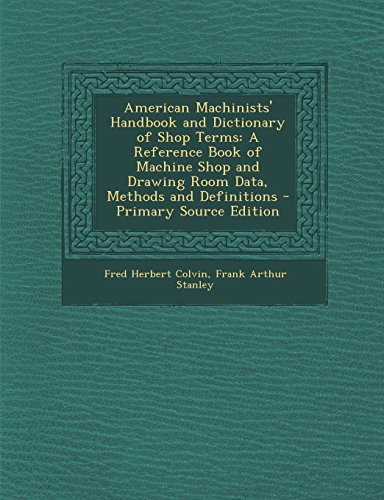 9781295801756: American Machinists' Handbook and Dictionary of Shop Terms: A Reference Book of Machine Shop and Drawing Room Data, Methods and Definitions