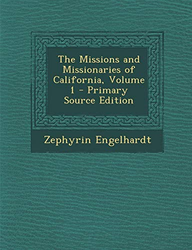 9781295803217: The Missions and Missionaries of California, Volume 1 - Primary Source Edition