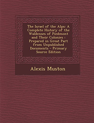 9781295803354: The Israel of the Alps: A Complete History of the Waldenses of Piedmont and Their Colonies : Prepared in Great Part from Unpublished Documents