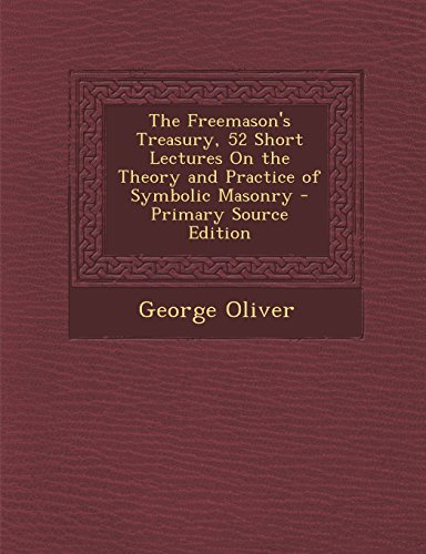 9781295803477: The Freemason's Treasury, 52 Short Lectures On the Theory and Practice of Symbolic Masonry