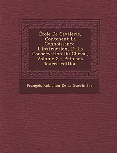 9781295804467: Ècole De Cavalerie, Contenant La Connoissance, L'instruction, Et La Conservation Du Cheval, Volume 2 (French Edition)
