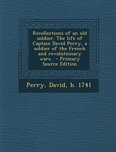 9781295805105: Recollections of an old soldier. The life of Captain David Perry, a soldier of the French and revolutionary wars.