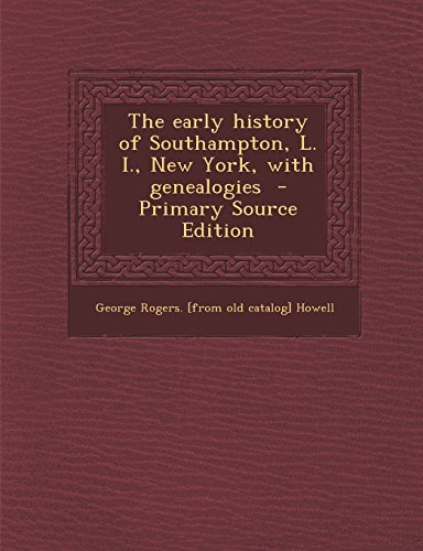 9781295805181: The early history of Southampton, L. I., New York, with genealogies - Primary Source Edition