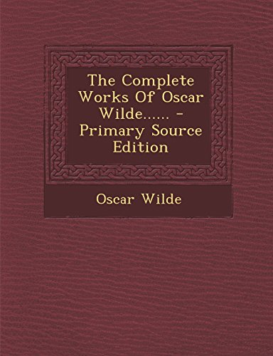 9781295805235: The Complete Works Of Oscar Wilde...... - Primary Source Edition