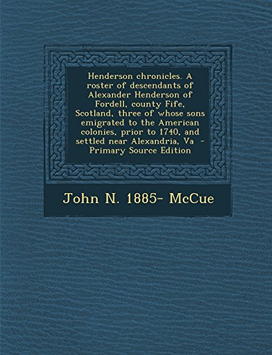 9781295806188: Henderson chronicles. A roster of descendants of Alexander Henderson of Fordell, county Fife, Scotland, three of whose sons emigrated to the American ... to 1740, and settled near Alexandria, Va