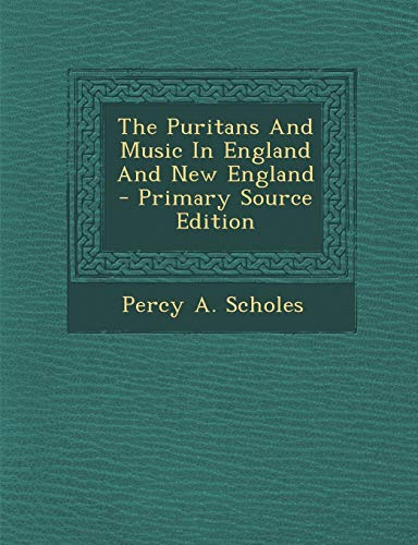 9781295807000: The Puritans And Music In England And New England