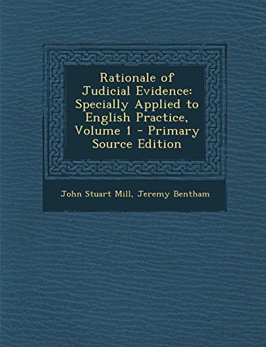 9781295807154: Rationale of Judicial Evidence: Specially Applied to English Practice, Volume 1 - Primary Source Edition