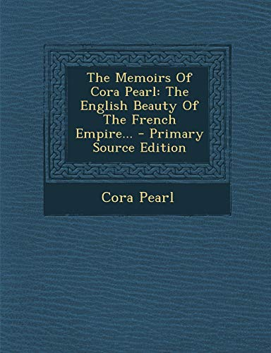 9781295807451: The Memoirs Of Cora Pearl: The English Beauty Of The French Empire... - Primary Source Edition