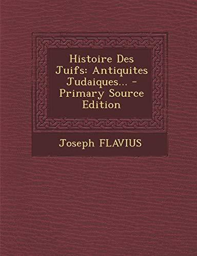 Histoire Des Juifs: Antiquites Judaiques. (Paperback): Joseph Flavius