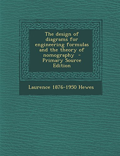The design of diagrams for engineering formulas and the theory of nomography  - Primary Source ...
