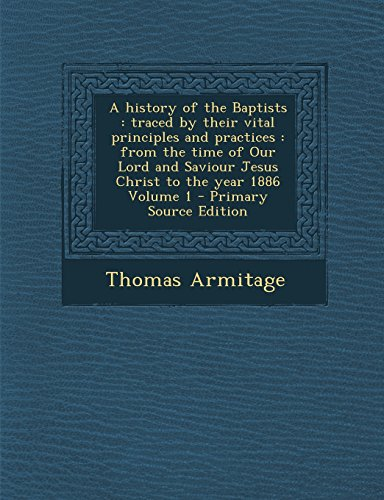 9781295810307: A history of the Baptists: traced by their vital principles and practices : from the time of Our Lord and Saviour Jesus Christ to the year 1886 Volume 1 - Primary Source Edition