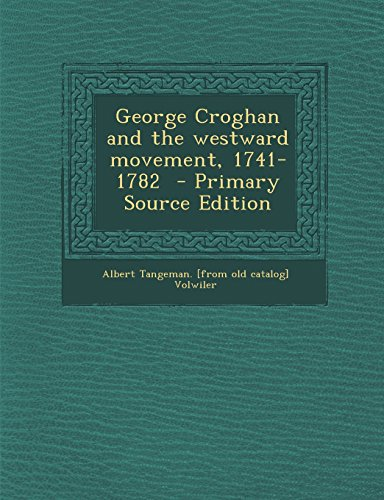 9781295812202: George Croghan and the westward movement, 1741-1782