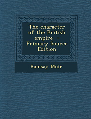 9781295812332: The character of the British empire - Primary Source Edition