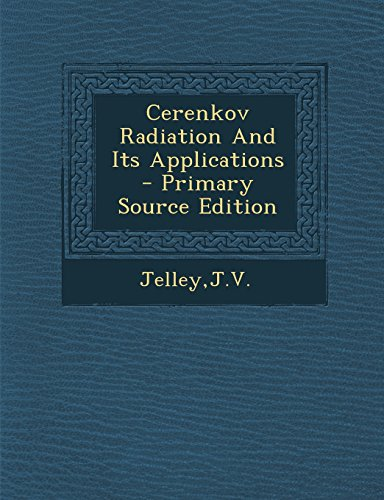 9781295813568: Cerenkov Radiation And Its Applications - Primary Source Edition