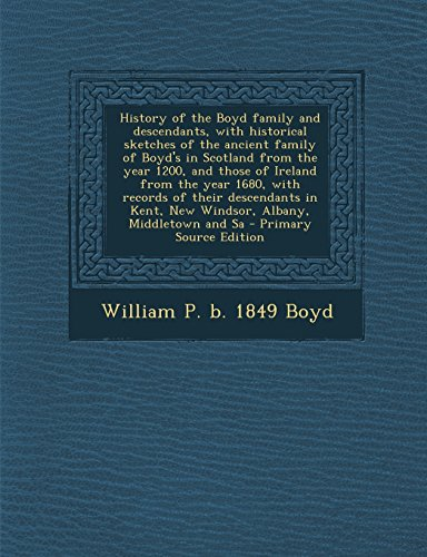 9781295814909: History of the Boyd Family and Descendants, with Historical Sketches of the Ancient Family of Boyd's in Scotland from the Year 1200, and Those of Irel
