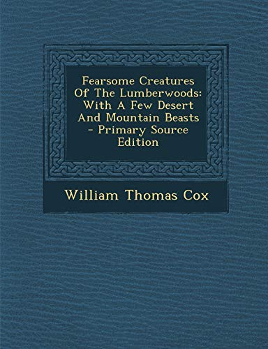 9781295815098: Fearsome Creatures Of The Lumberwoods: With A Few Desert And Mountain Beasts