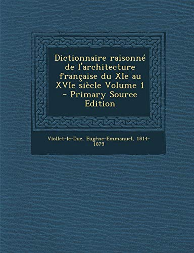 9781295816439: Dictionnaire Raisonne de L'Architecture Francaise Du XIE Au Xvie Siecle Volume 1 - Primary Source Edition