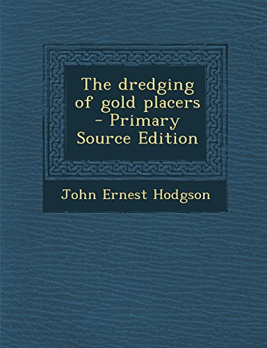 9781295817351: The dredging of gold placers