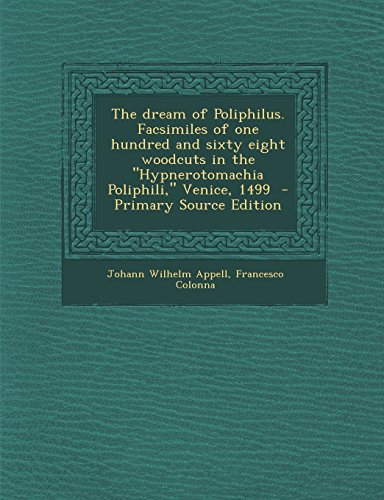 9781295817887: The dream of Poliphilus. Facsimiles of one hundred and sixty eight woodcuts in the
