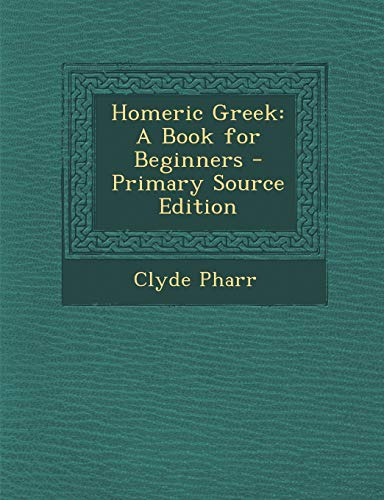9781295818556: Homeric Greek: A Book for Beginners - Primary Source Edition