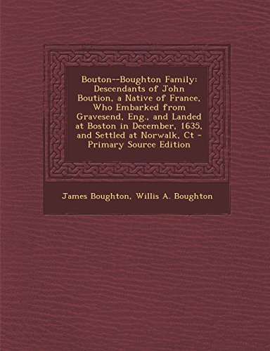 Bouton--Boughton Family: Descendants of John Boution, a Native of France, Who Embarked from ...