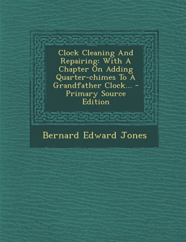 9781295820368: Clock Cleaning And Repairing: With A Chapter On Adding Quarter-chimes To A Grandfather Clock...