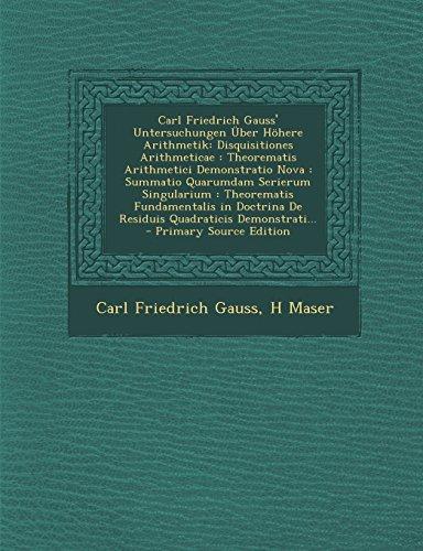 9781295820863: Carl Friedrich Gauss' Untersuchungen Uber Hohere Arithmetik: Disquisitiones Arithmeticae: Theorematis Arithmetici Demonstratio Nova: Summatio Quarumda
