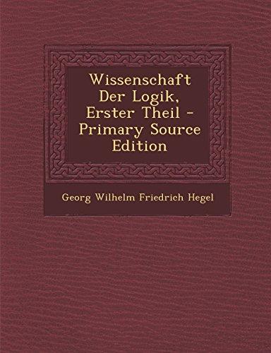 9781295821396: Wissenschaft Der Logik, Erster Theil - Primary Source Edition
