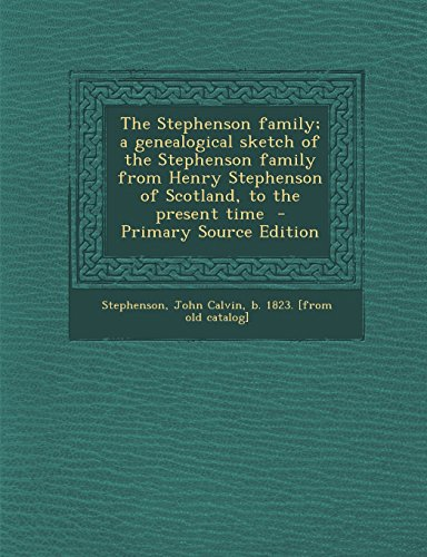 9781295821457: The Stephenson family; a genealogical sketch of the Stephenson family from Henry Stephenson of Scotland, to the present time