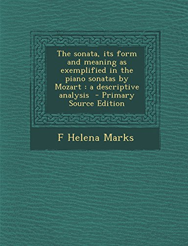 9781295821655: The sonata, its form and meaning as exemplified in the piano sonatas by Mozart: a descriptive analysis