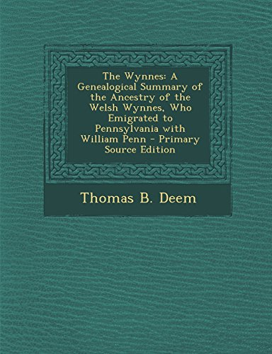 9781295822522: The Wynnes: A Genealogical Summary of the Ancestry of the Welsh Wynnes, Who Emigrated to Pennsylvania with William Penn - Primary Source Edition