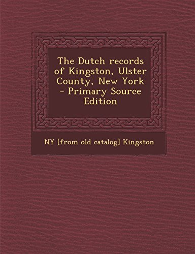 9781295822560: The Dutch records of Kingston, Ulster County, New York - Primary Source Edition